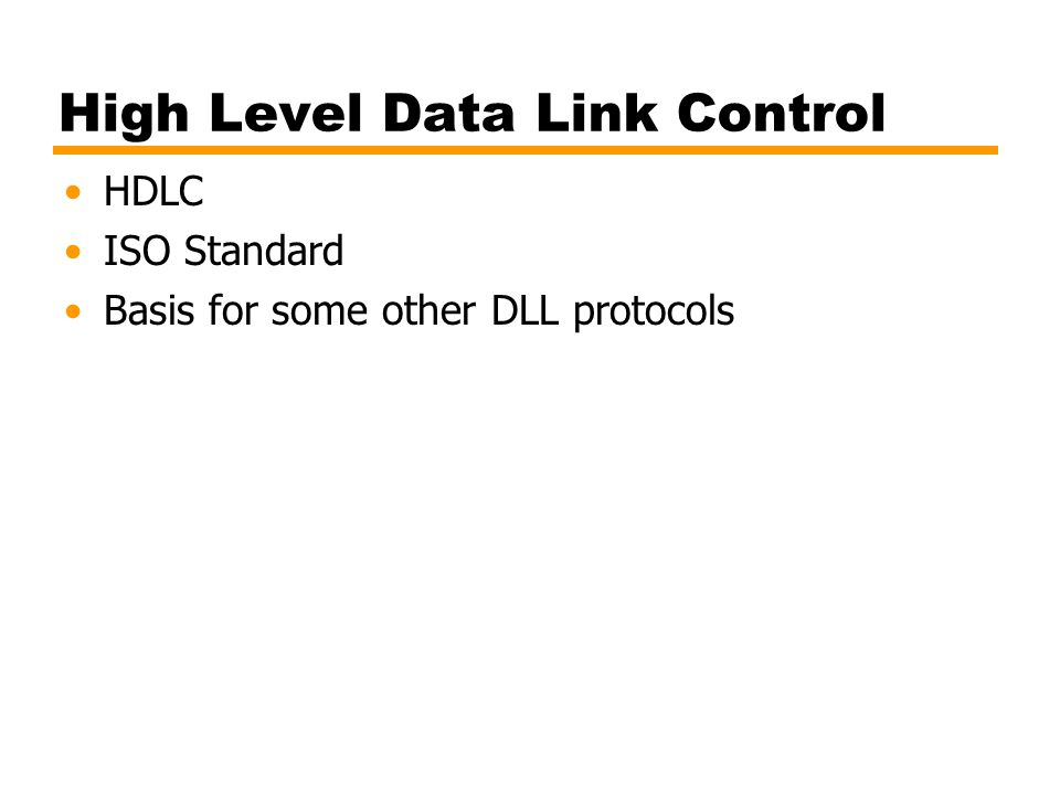High Level Data Link Control HDLC ISO Standard Basis for some other DLL protocols