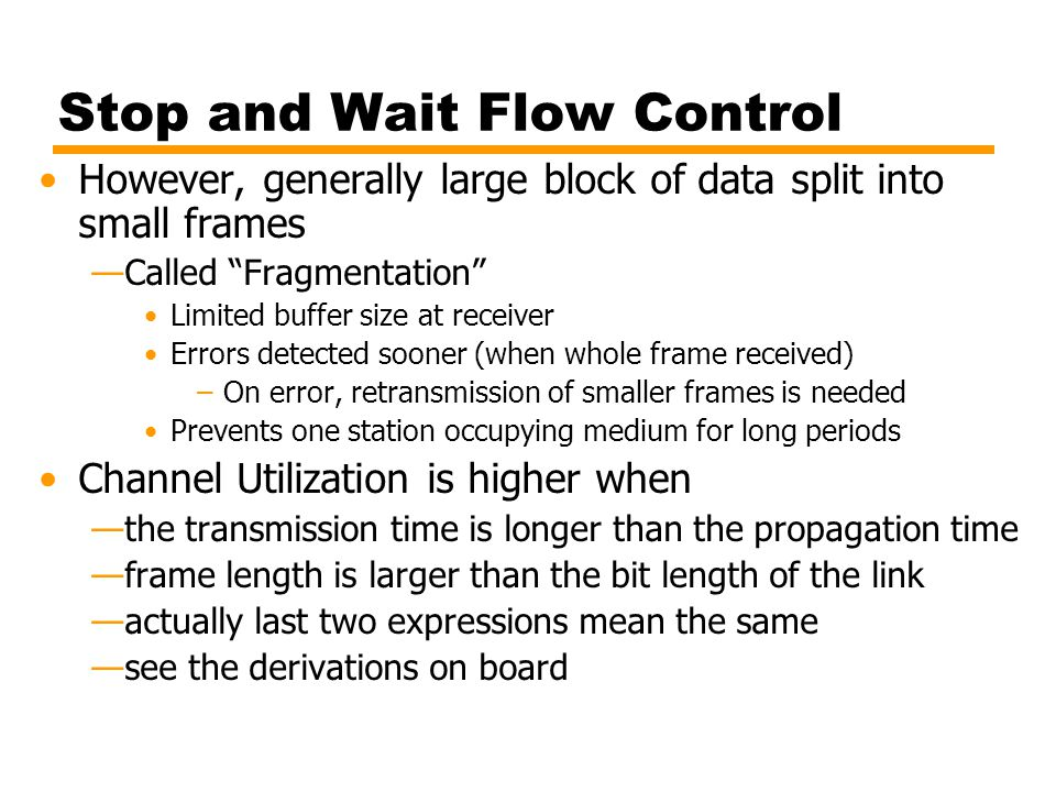 """Stop and Wait Flow Control However, generally large block of data split into small frames —Called """"Fragmentation"""" Limited buffer size at receiver Erro"""