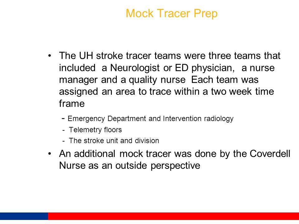 Mock Tracer Prep The UH stroke tracer teams were three teams that included a Neurologist or ED physician, a nurse manager and a quality nurse Each tea