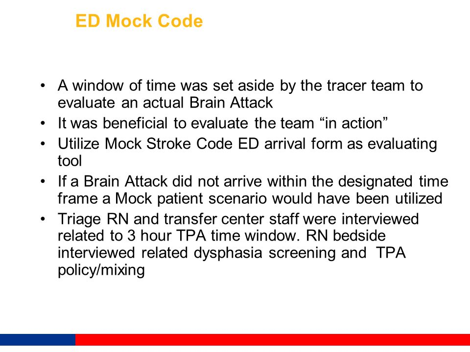 "ED Mock Code A window of time was set aside by the tracer team to evaluate an actual Brain Attack It was beneficial to evaluate the team ""in action"" U"