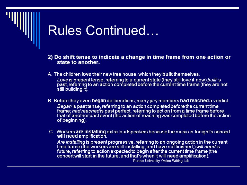 Rules Continued… 2) Do shift tense to indicate a change in time frame from one action or state to another.
