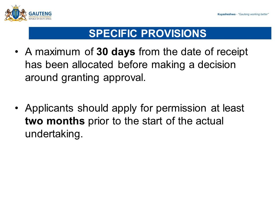 SPECIFIC PROVISIONS A maximum of 30 days from the date of receipt has been allocated before making a decision around granting approval.