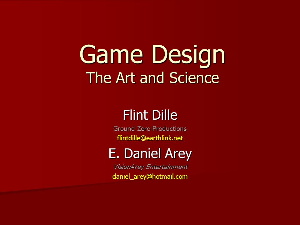Game Design The Art and Science Flint Dille Ground Zero Productions flintdille@earthlink.net E.