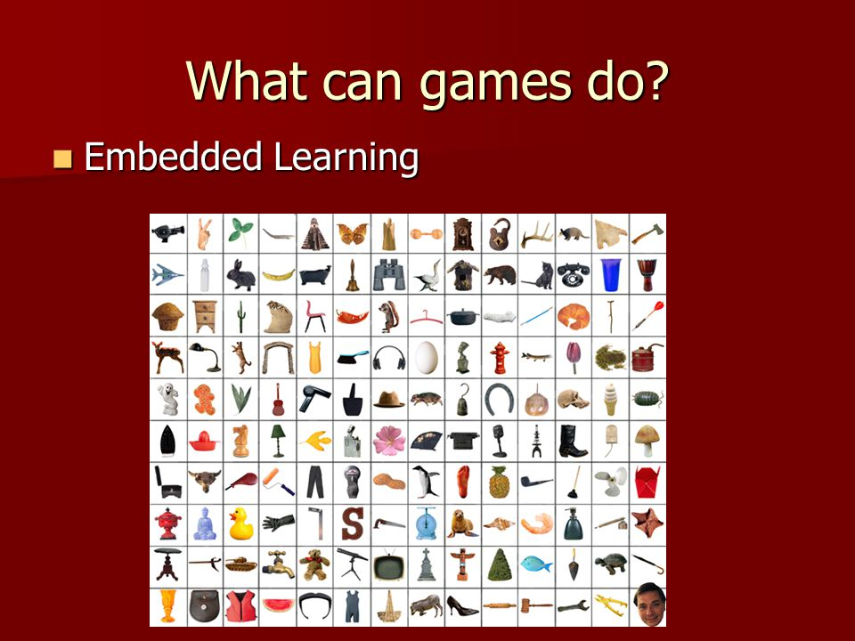 Embedded Learning Embedded Learning What can games do