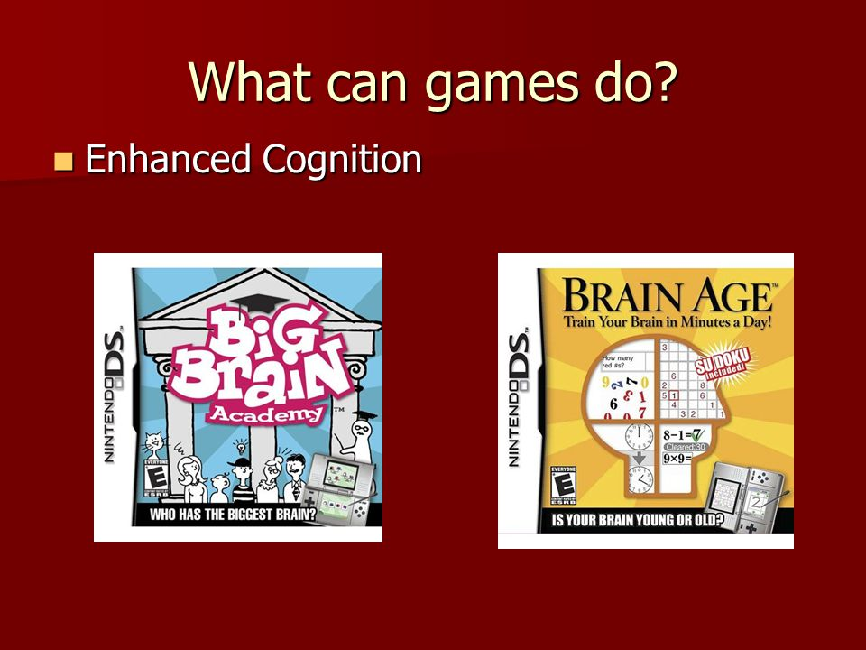 Enhanced Cognition Enhanced Cognition What can games do