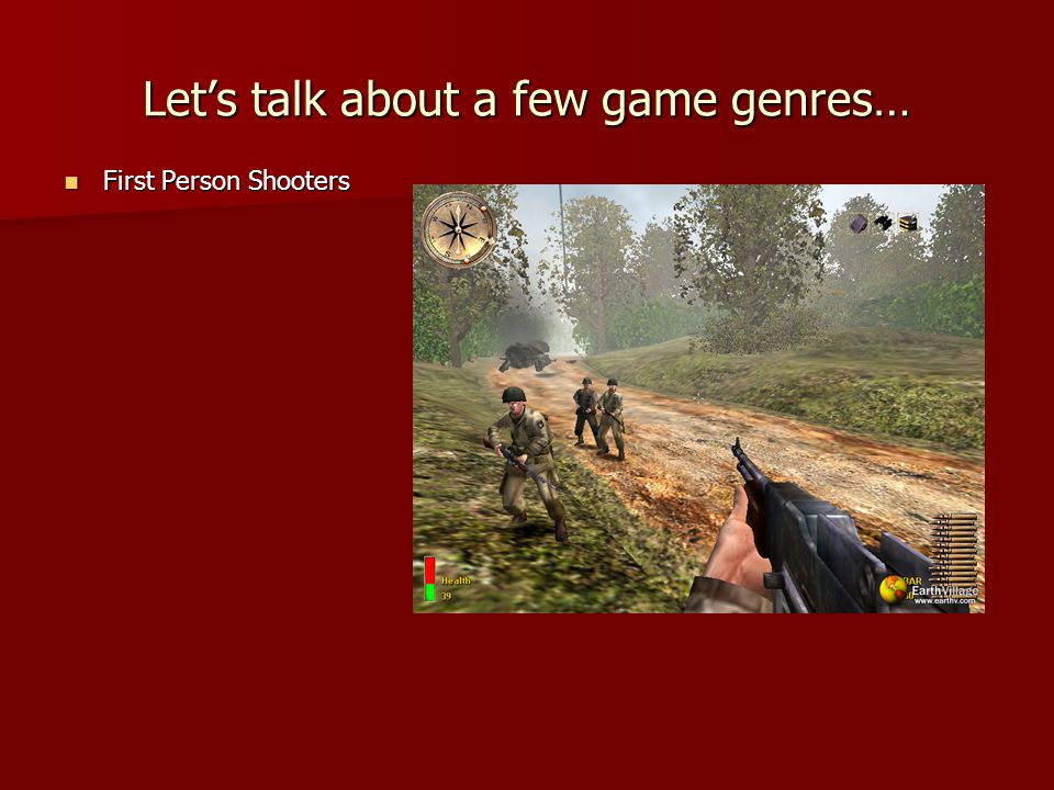 First Person Shooters First Person Shooters Let's talk about a few game genres…