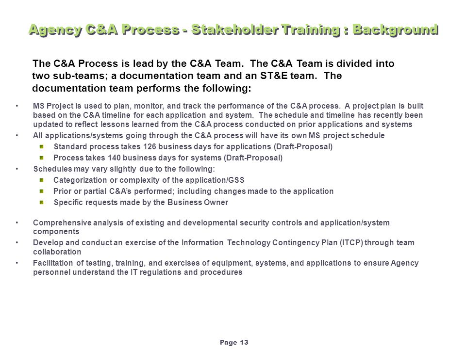 Page 13 Agency C&A Process - Stakeholder Training : Background The C&A Process is lead by the C&A Team.