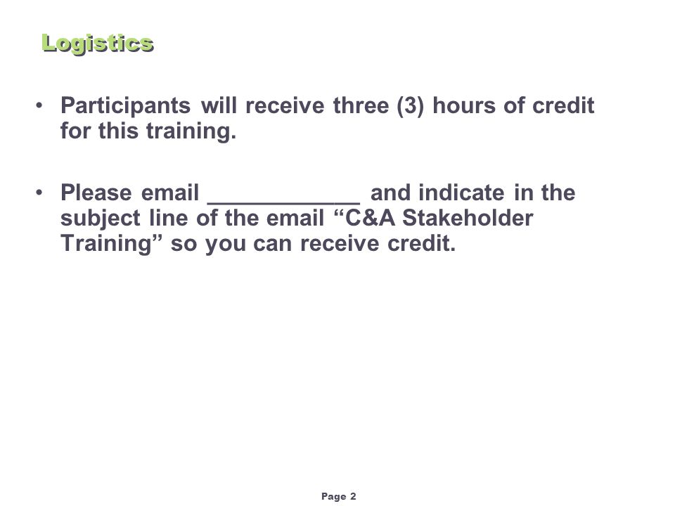 Page 2 Logistics Participants will receive three (3) hours of credit for this training.