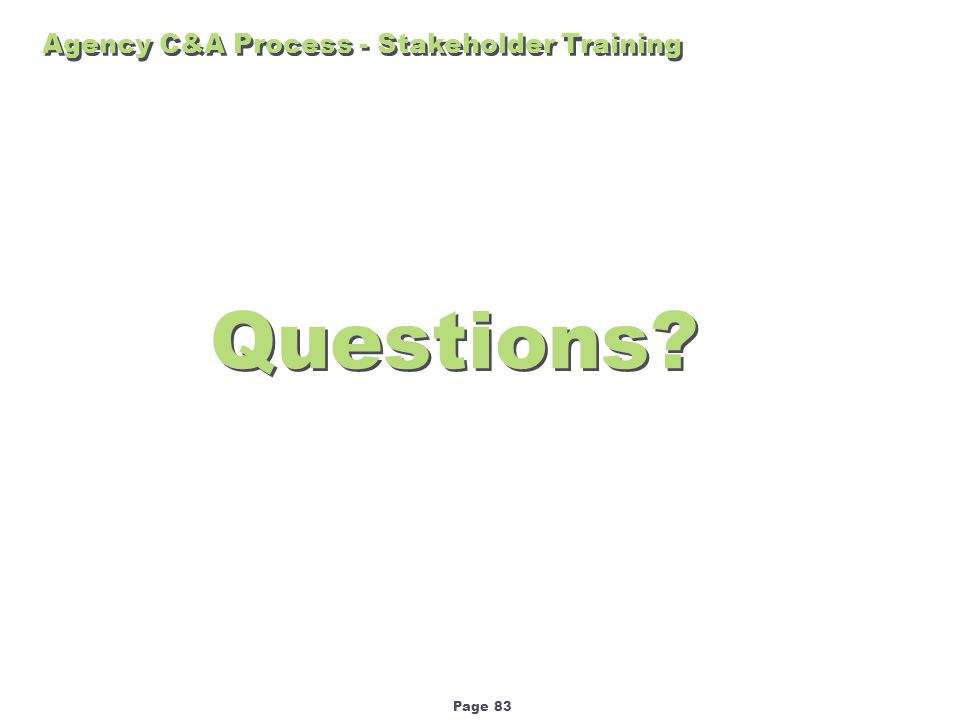 Page 83 Questions Agency C&A Process - Stakeholder Training
