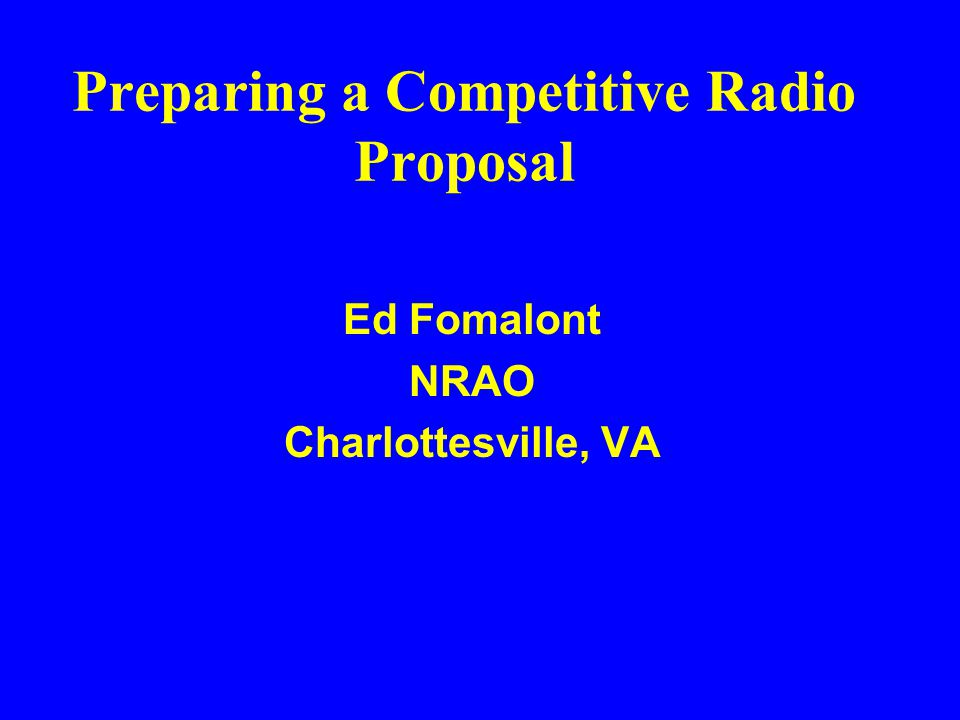 OUTLINE VLA-ORIENTED Properties of Radio Observations Proposal Types and Time Frames Important Coversheet Information Hints on Writing the Proposal Many web-site locations This talk will cover main topics.