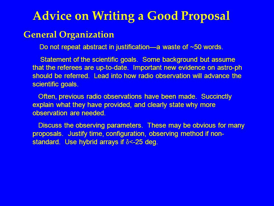 Advice on Writing a Good Proposal General Organization Do not repeat abstract in justification—a waste of ~50 words.