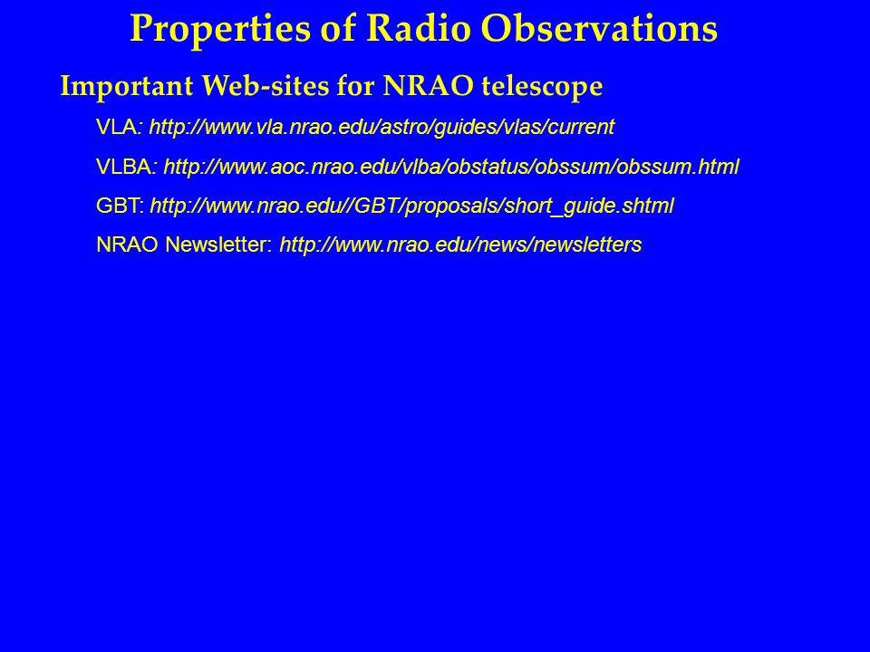 Properties of Radio Observations Important Web-sites for NRAO telescope Resolution Arcmin's -- Single Dish Arcsec's -- VLA (ATCA, WSRT) Milliarcsec's – VLBA.