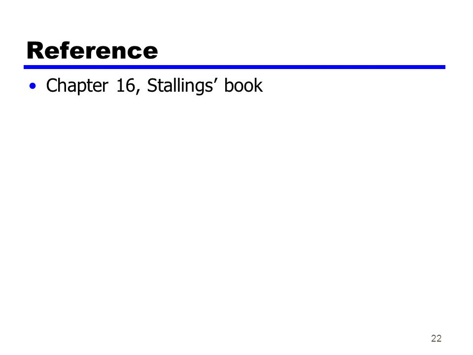 Reference Chapter 16, Stallings' book 22