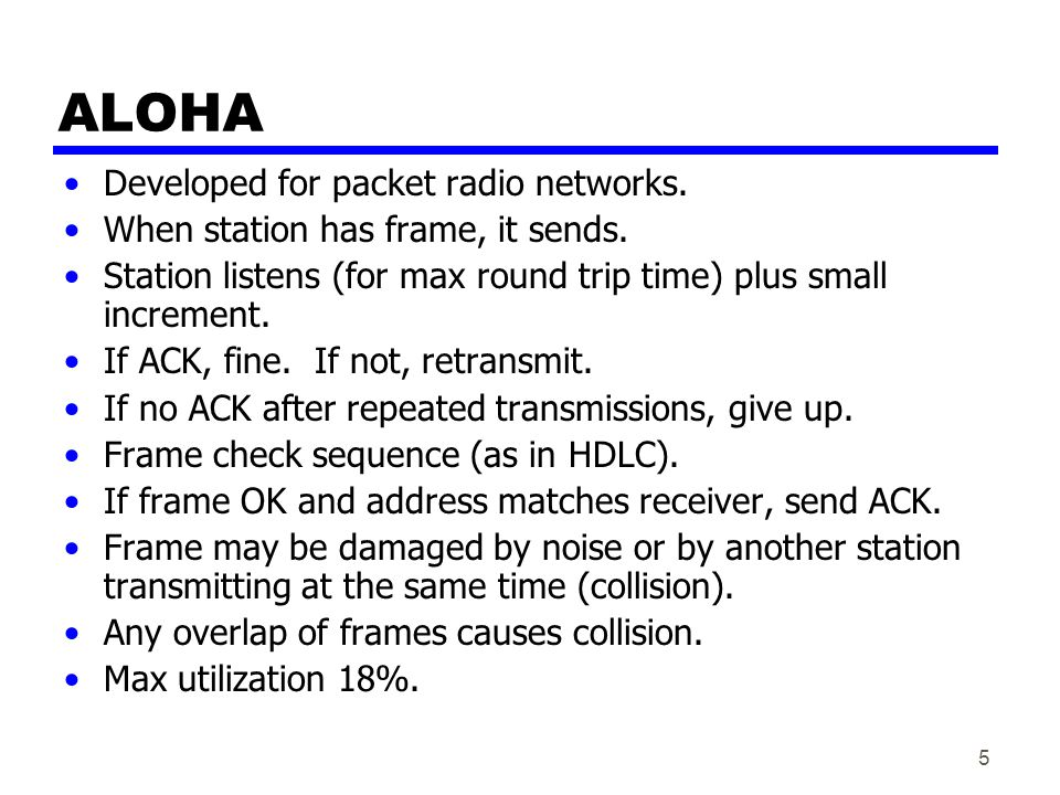 6 Slotted ALOHA Time in uniform slots equal to frame transmission time.