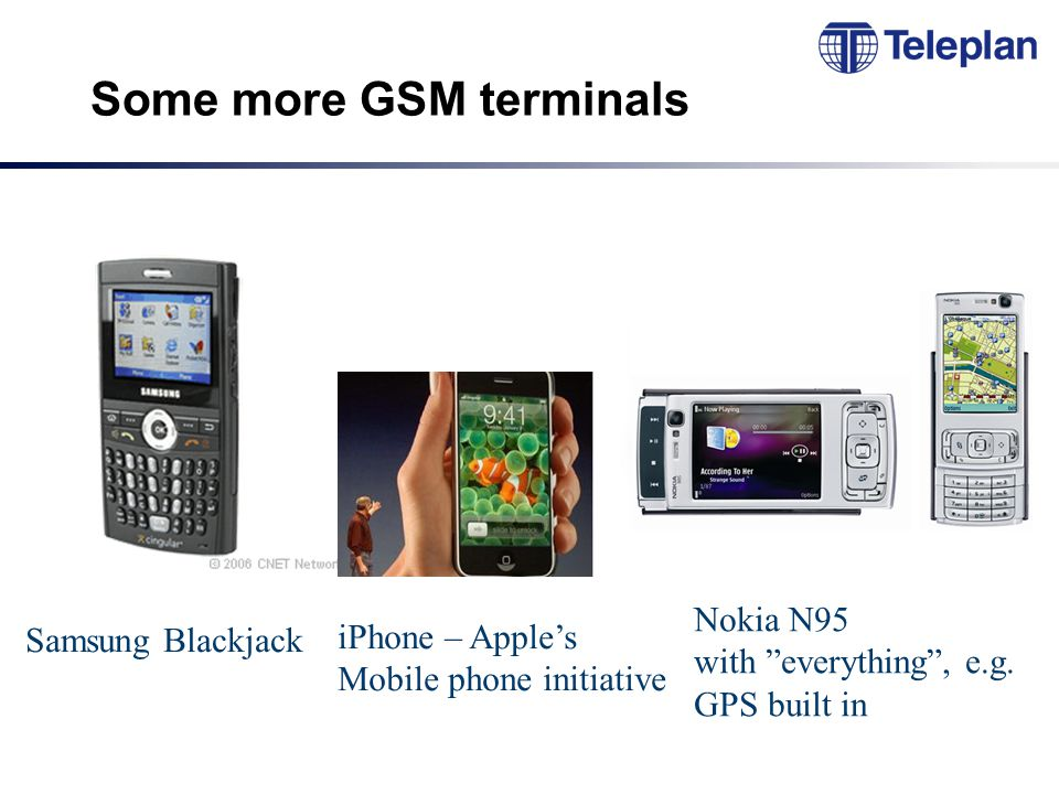 Some more GSM terminals Samsung Blackjack Nokia N95 with everything , e.g.