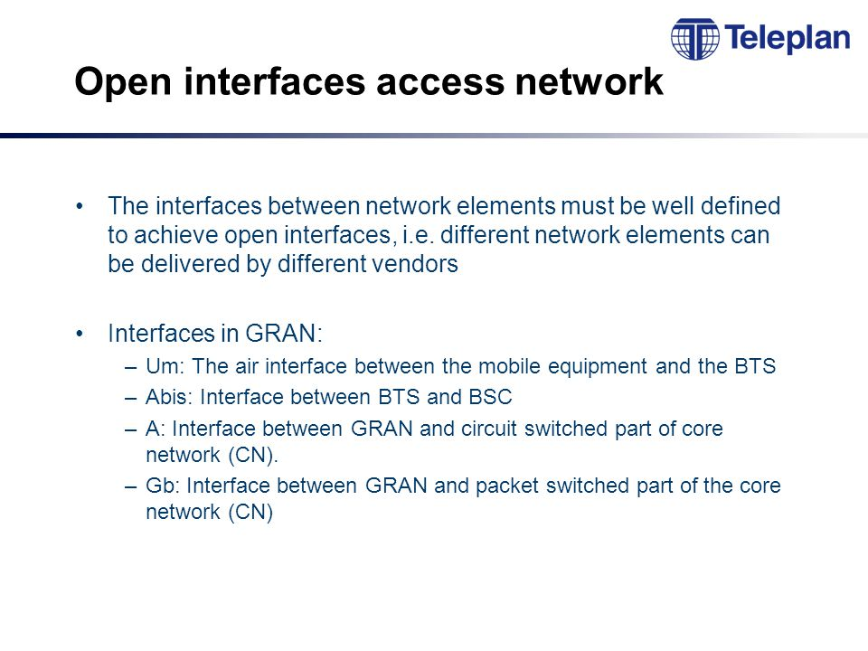 Open interfaces access network The interfaces between network elements must be well defined to achieve open interfaces, i.e.