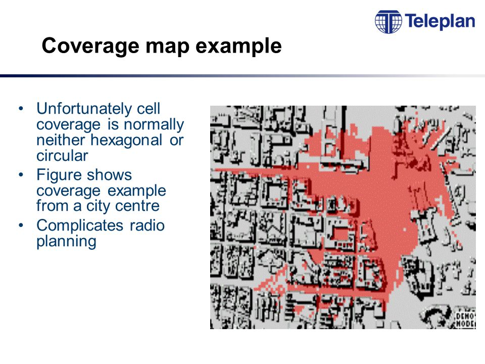 Coverage map example Unfortunately cell coverage is normally neither hexagonal or circular Figure shows coverage example from a city centre Complicates radio planning