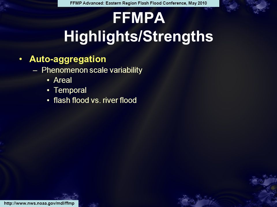 FFMPA Highlights/Strengths Auto-aggregation –Phenomenon scale variability Areal Temporal flash flood vs.