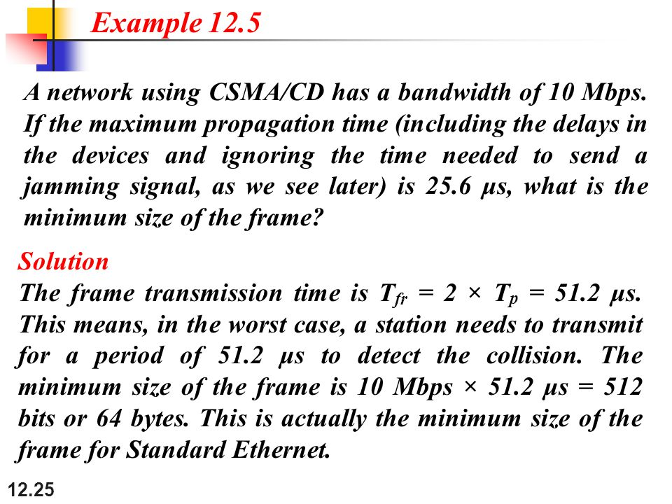 12.25 A network using CSMA/CD has a bandwidth of 10 Mbps.