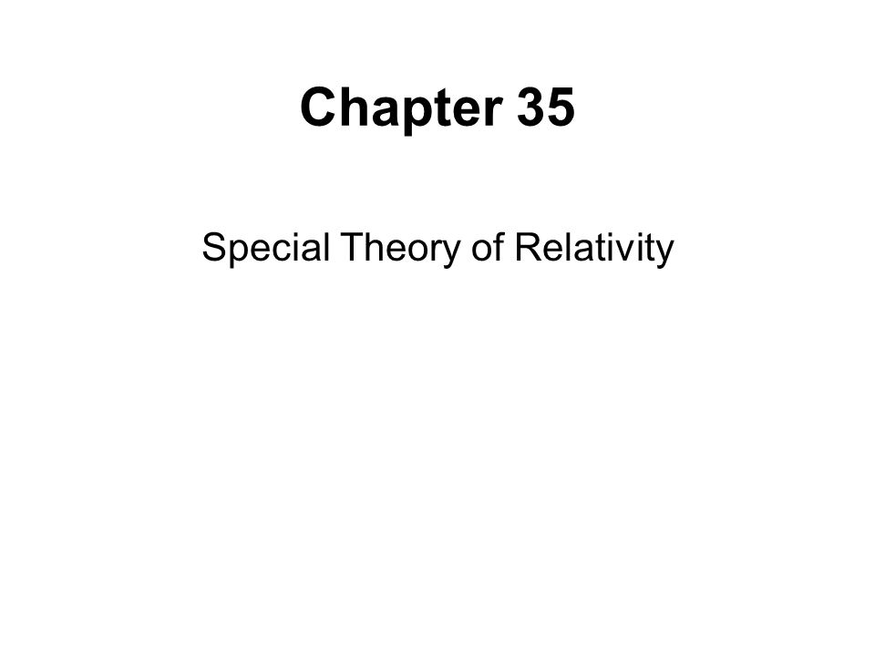 Chapter 35 Special Theory of Relativity