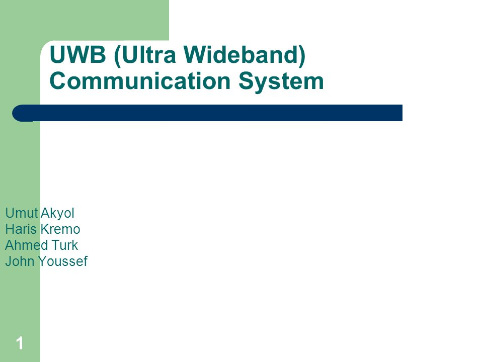 1 UWB (Ultra Wideband) Communication System Umut Akyol Haris Kremo Ahmed Turk John Youssef
