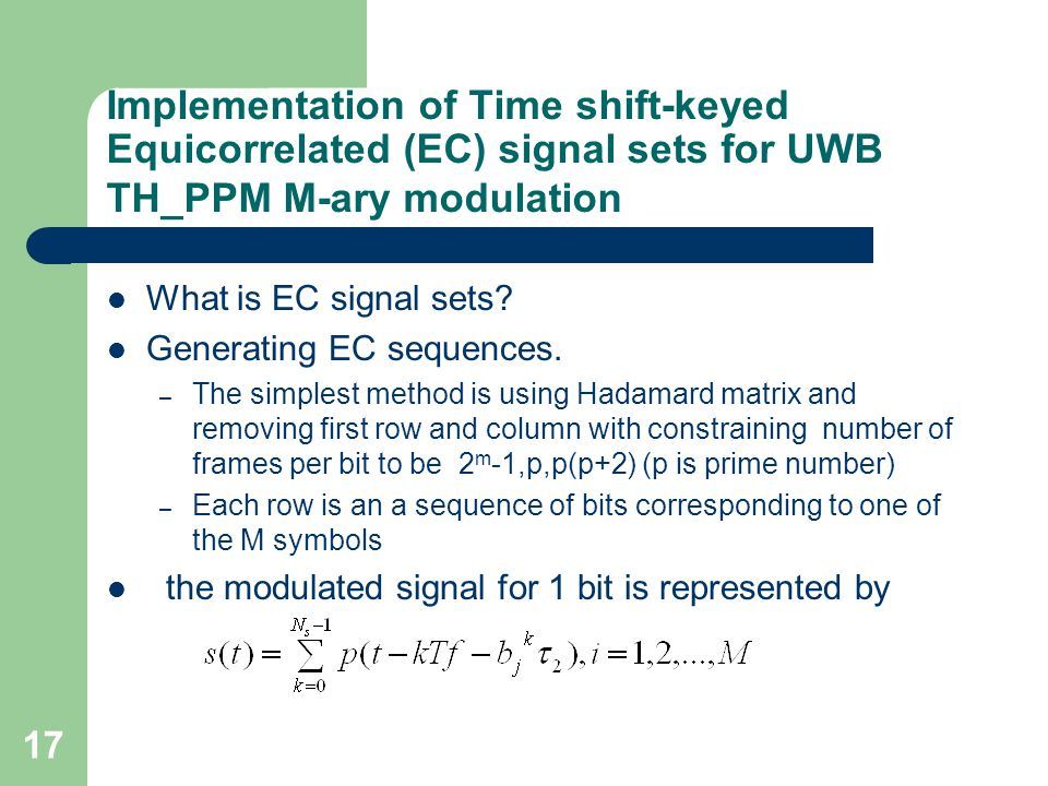 17 Implementation of Time shift-keyed Equicorrelated (EC) signal sets for UWB TH_PPM M-ary modulation What is EC signal sets.