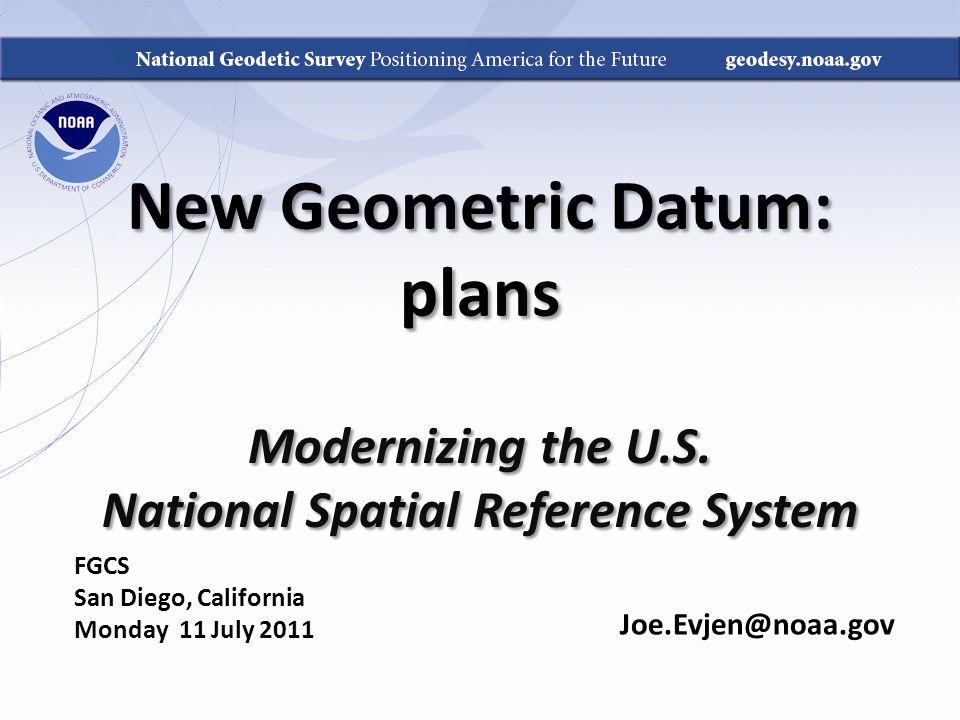 New Geometric Datum: plans Joe.Evjen@noaa.gov Modernizing the U.S.