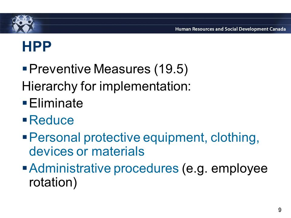 9 HPP  Preventive Measures (19.5) Hierarchy for implementation:  Eliminate  Reduce  Personal protective equipment, clothing, devices or materials