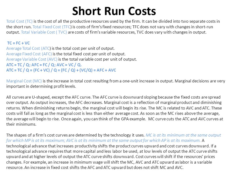 Short Run Costs Total Cost (TC) is the cost of all the productive resources used by the firm. It can be divided into two separate costs in the short r
