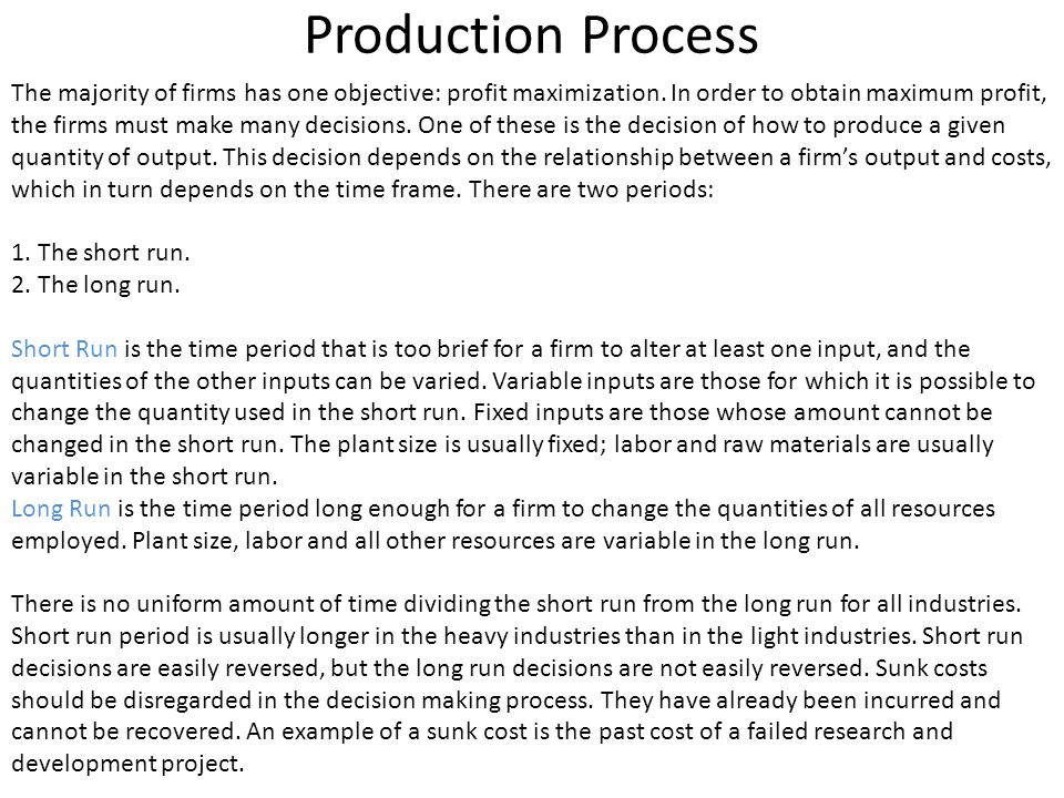 Short Run To increase output in the short run, a firm must increase the amount used of a variable input.
