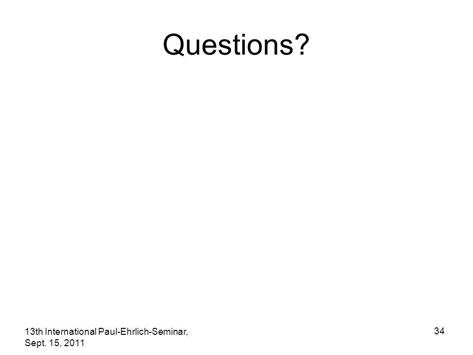 13th International Paul-Ehrlich-Seminar, Sept. 15, 2011 34 Questions?