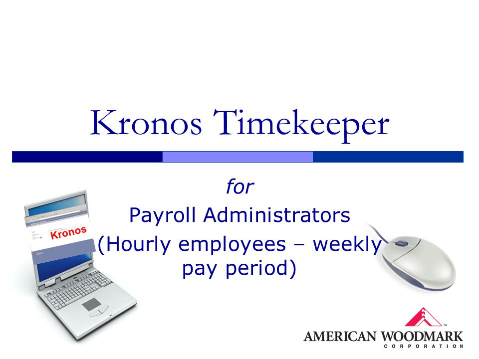 Kronos Timekeeper for Payroll Administrators (Hourly employees – weekly pay period) Kronos