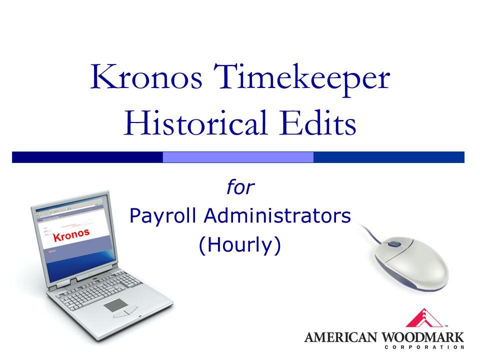 Kronos Timekeeper Historical Edits for Payroll Administrators (Hourly) Kronos