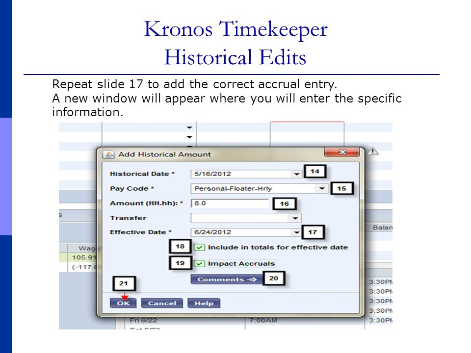 Kronos Timekeeper Historical Edits Repeat slide 17 to add the correct accrual entry. A new window will appear where you will enter the specific inform