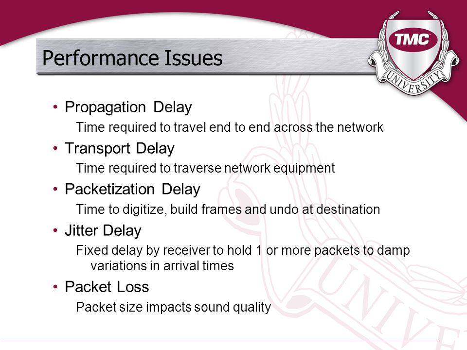 Performance Issues Propagation Delay Time required to travel end to end across the network Transport Delay Time required to traverse network equipment