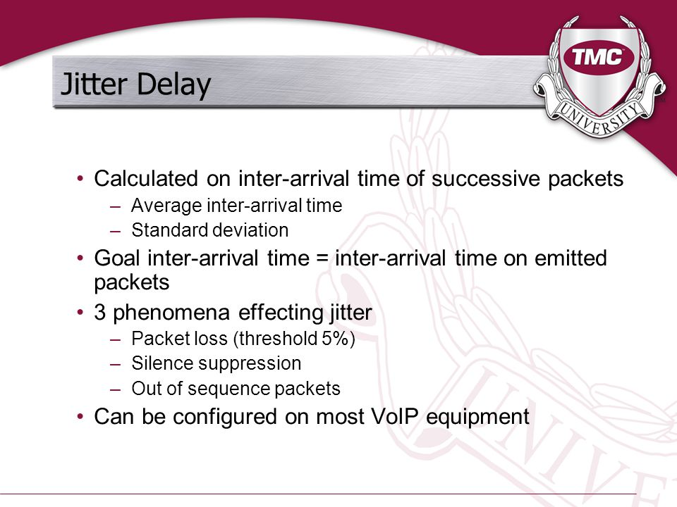 Jitter Delay Calculated on inter-arrival time of successive packets –Average inter-arrival time –Standard deviation Goal inter-arrival time = inter-ar