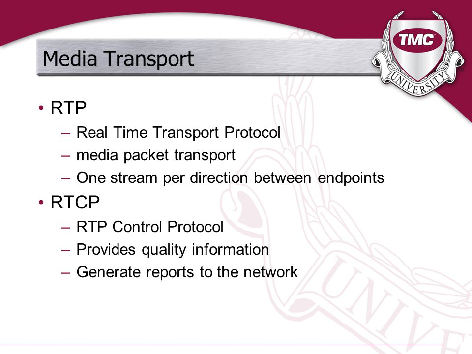 Media Transport RTP –Real Time Transport Protocol –media packet transport –One stream per direction between endpoints RTCP –RTP Control Protocol –Prov