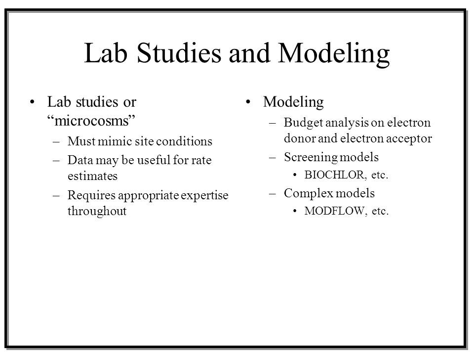 """Lab Studies and Modeling Lab studies or """"microcosms"""" –Must mimic site conditions –Data may be useful for rate estimates –Requires appropriate expertis"""