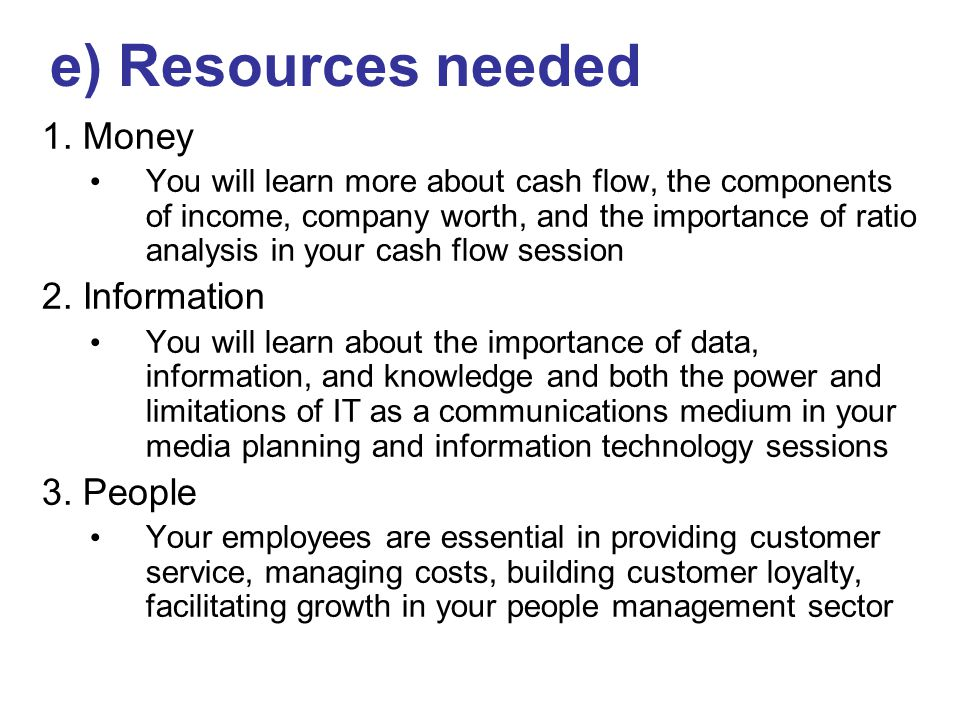 1. Money You will learn more about cash flow, the components of income, company worth, and the importance of ratio analysis in your cash flow session