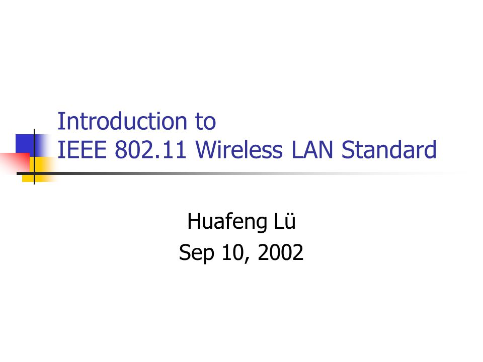 Introduction to IEEE 802.11 Wireless LAN Standard Huafeng Lü Sep 10, 2002