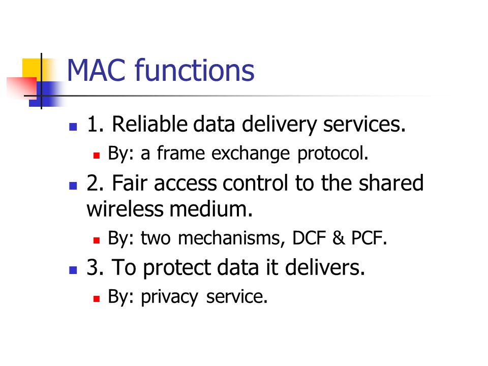 MAC functions 1. Reliable data delivery services.