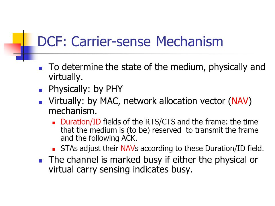 DCF: Carrier-sense Mechanism To determine the state of the medium, physically and virtually.