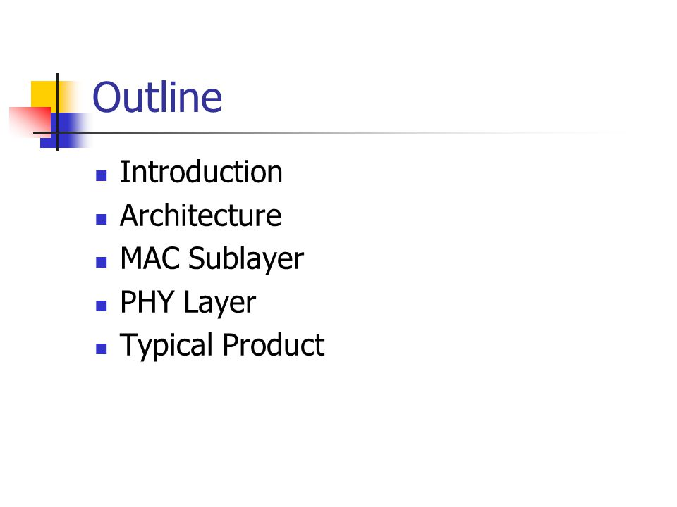 Outline Introduction Architecture MAC Sublayer PHY Layer Typical Product