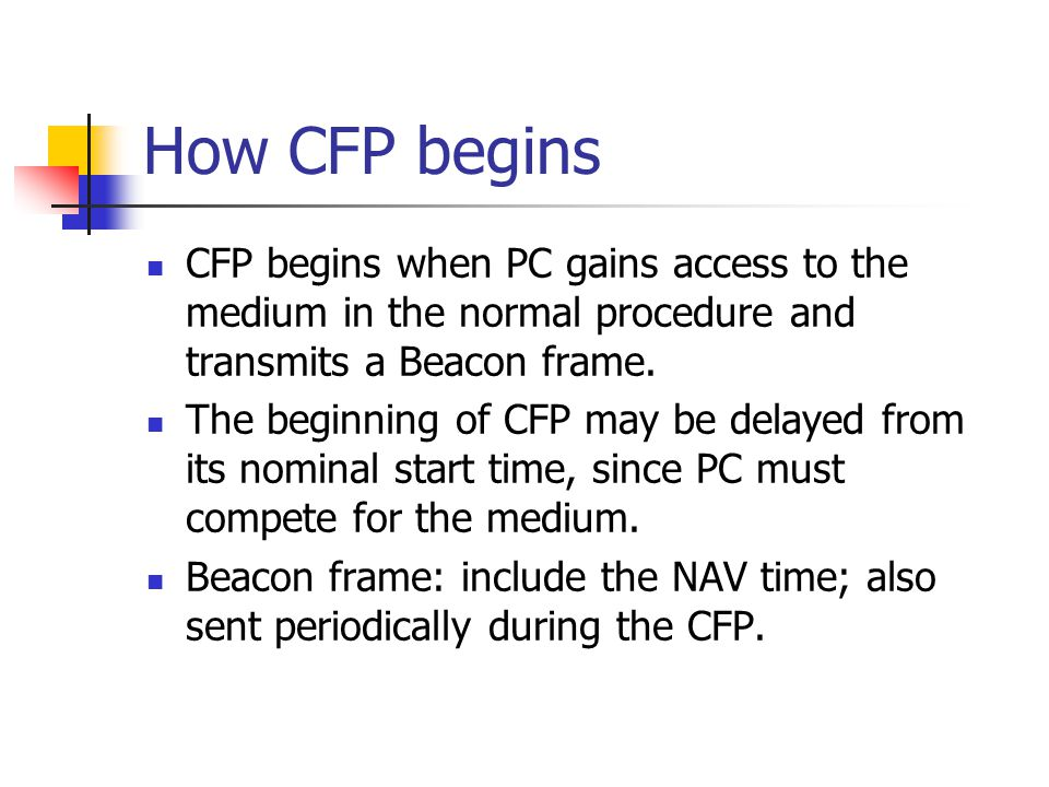 How CFP begins CFP begins when PC gains access to the medium in the normal procedure and transmits a Beacon frame.
