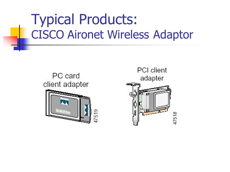 Typical Products: CISCO Aironet Wireless Adaptor