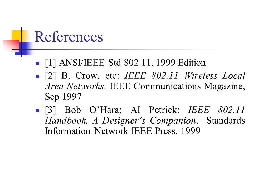 References [1] ANSI/IEEE Std 802.11, 1999 Edition [2] B.