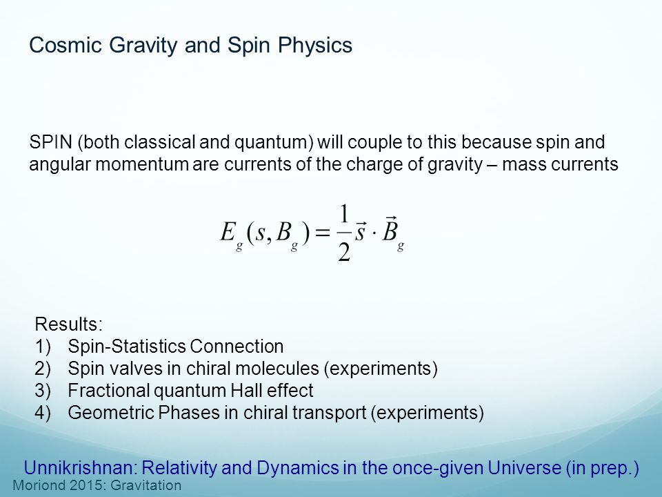 Moriond 2015: Gravitation Cosmic Gravity and Spin Physics SPIN (both classical and quantum) will couple to this because spin and angular momentum are