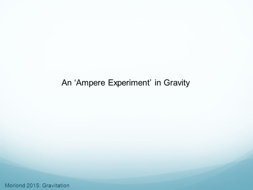 Moriond 2015: Gravitation An 'Ampere Experiment' in Gravity