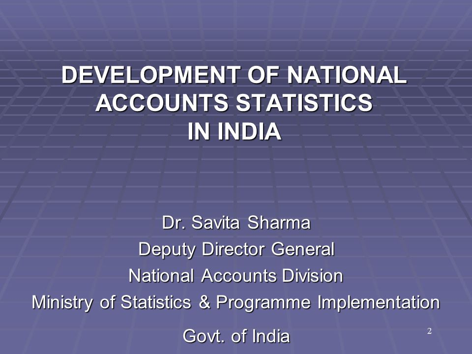 DEVELOPMENT OF NATIONAL ACCOUNTS STATISTICS IN INDIA Dr.