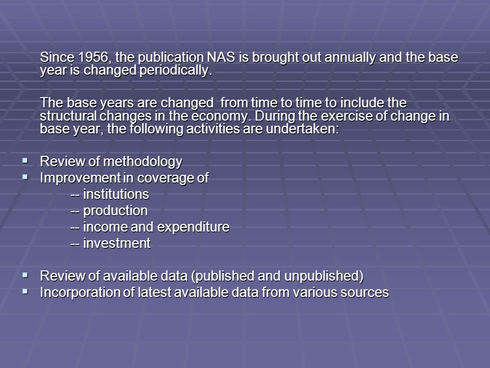 Since 1956, the publication NAS is brought out annually and the base year is changed periodically.